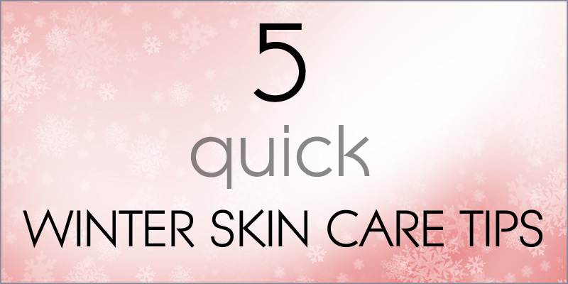 5 Quick Winter Skincare Tips