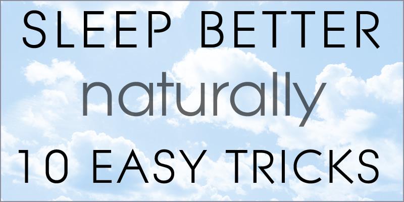 Sleep Better Naturally: 10 Easy Tricks